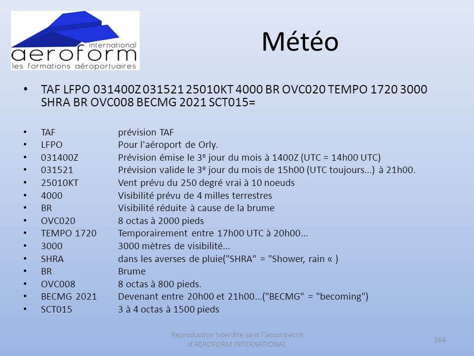 Météo TAF LFPO 031400Z 031521 25010KT 4000 BR OVC020 TEMPO 1720 3000 SHRA BR OVC008 BECMG 2021 SCT015= TAFprévision TAF LFPO Pour l'aéroport de Orly.
