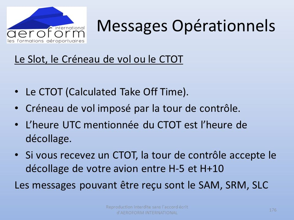 Messages Opérationnels Le Slot, le Créneau de vol ou le CTOT Le CTOT (Calculated Take Off Time).