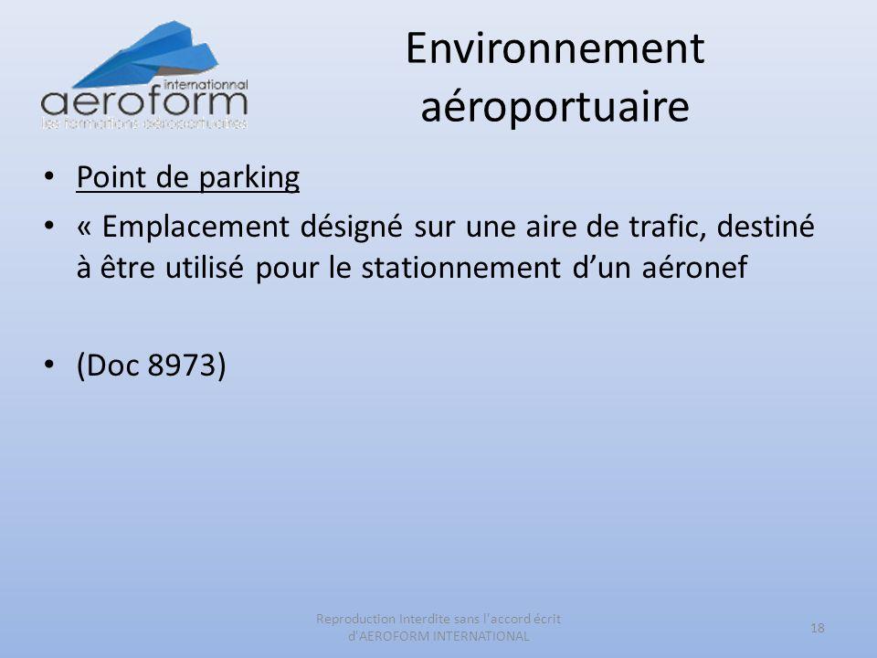 Environnement aéroportuaire Point de parking « Emplacement désigné sur une aire de trafic, destiné à être utilisé pour le stationnement dun aéronef (D