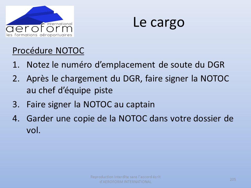 Le cargo Procédure NOTOC 1.Notez le numéro demplacement de soute du DGR 2.Après le chargement du DGR, faire signer la NOTOC au chef déquipe piste 3.Fa
