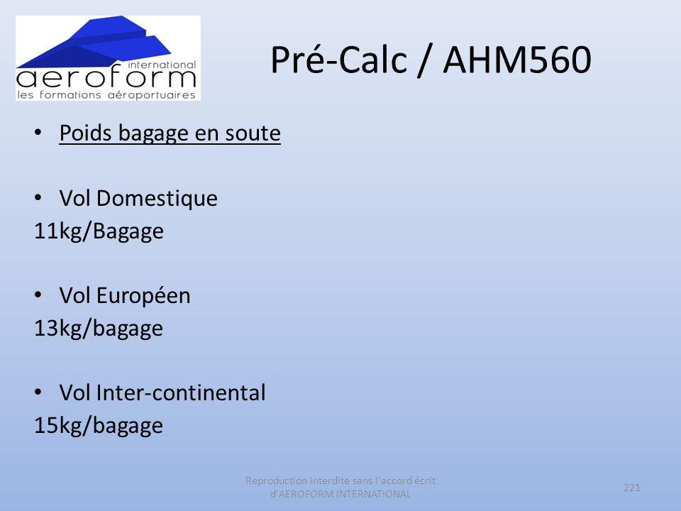Pré-Calc / AHM560 Poids bagage en soute Vol Domestique 11kg/Bagage Vol Européen 13kg/bagage Vol Inter-continental 15kg/bagage 221 Reproduction Interdi