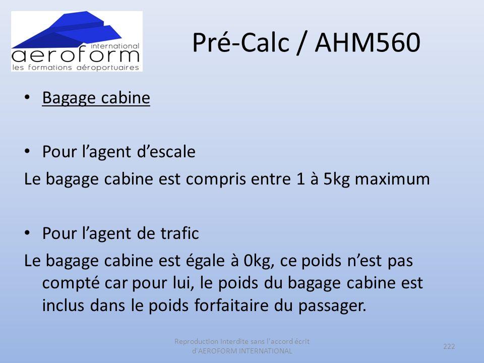 Pré-Calc / AHM560 Bagage cabine Pour lagent descale Le bagage cabine est compris entre 1 à 5kg maximum Pour lagent de trafic Le bagage cabine est égal