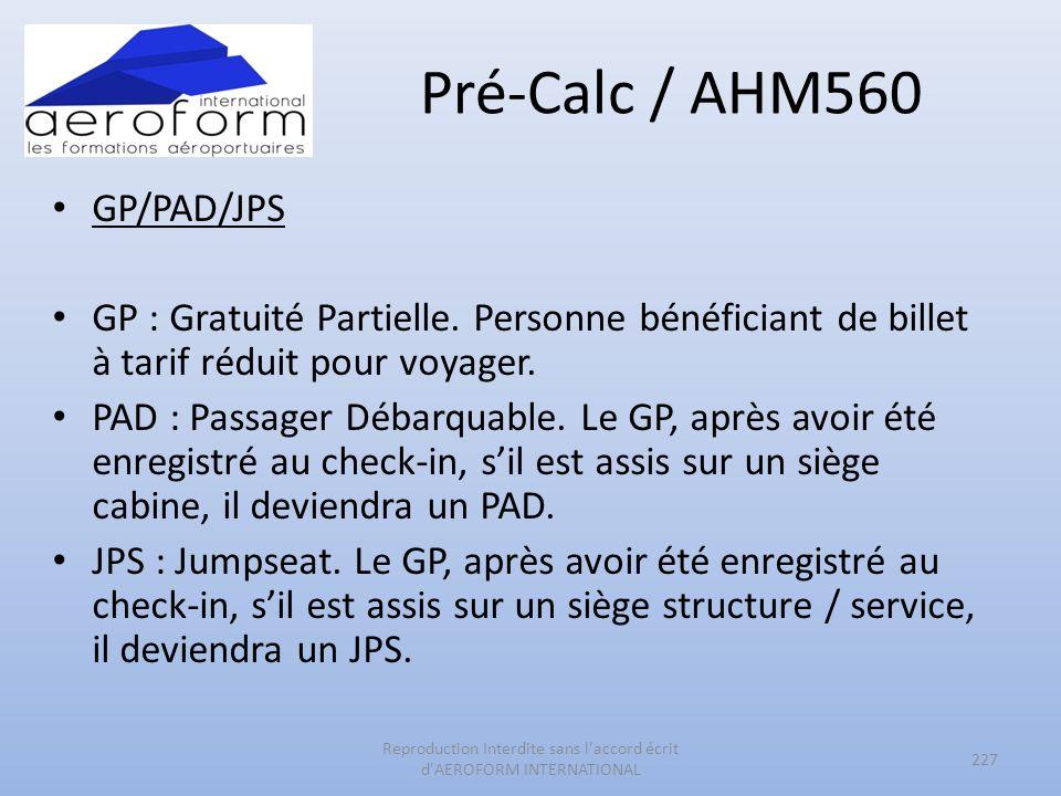 Pré-Calc / AHM560 GP/PAD/JPS GP : Gratuité Partielle. Personne bénéficiant de billet à tarif réduit pour voyager. PAD : Passager Débarquable. Le GP, a