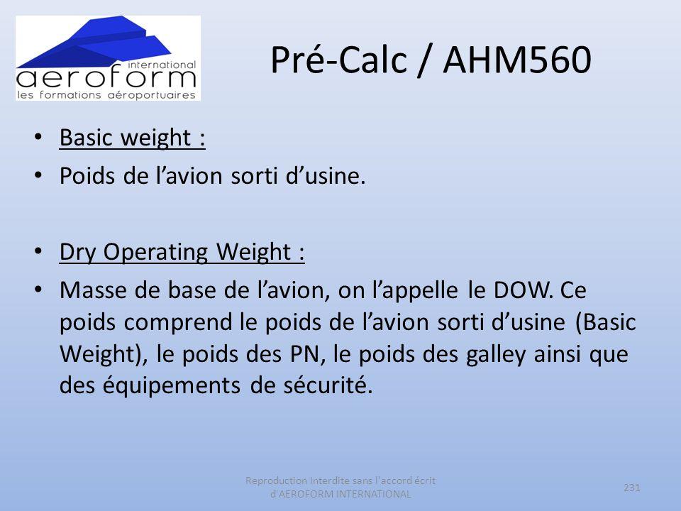 Pré-Calc / AHM560 Basic weight : Poids de lavion sorti dusine. Dry Operating Weight : Masse de base de lavion, on lappelle le DOW. Ce poids comprend l