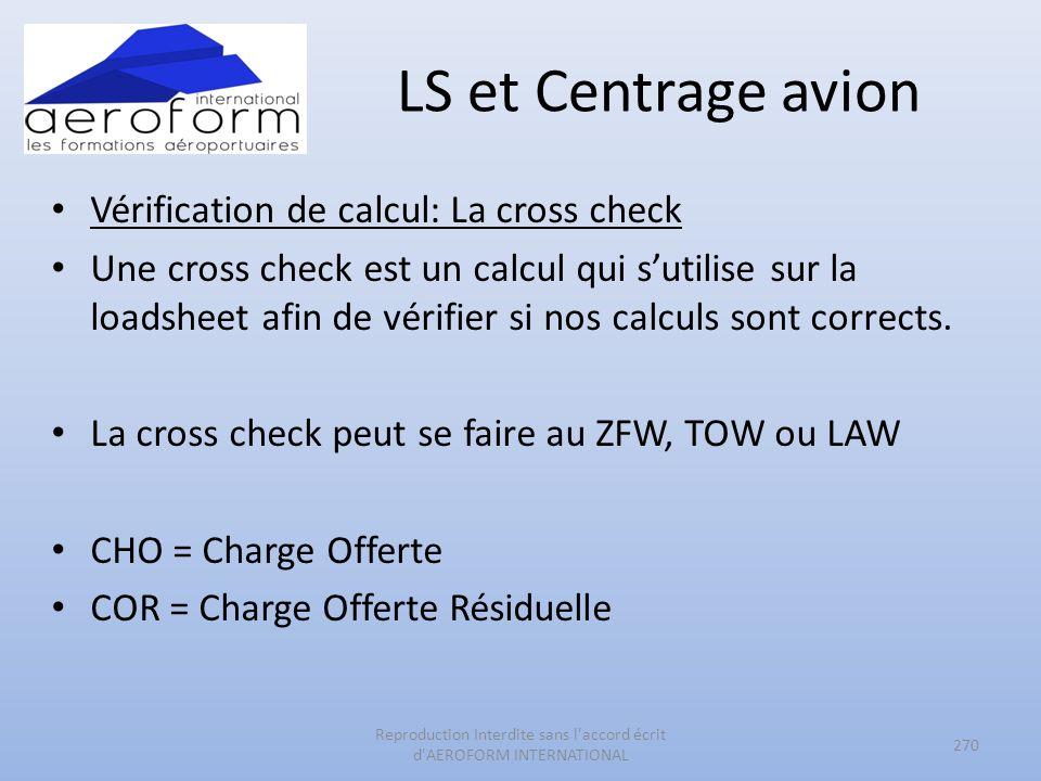 LS et Centrage avion Vérification de calcul: La cross check Une cross check est un calcul qui sutilise sur la loadsheet afin de vérifier si nos calcul