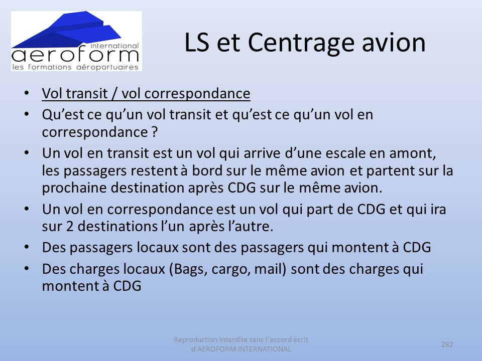LS et Centrage avion Vol transit / vol correspondance Quest ce quun vol transit et quest ce quun vol en correspondance ? Un vol en transit est un vol