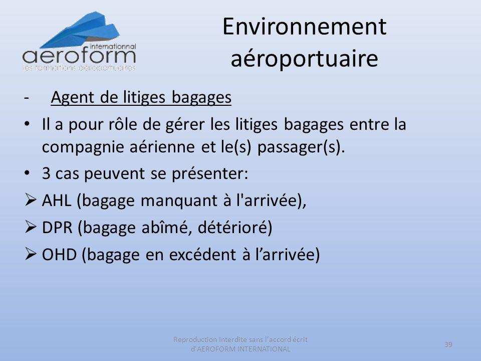 Environnement aéroportuaire -Agent de litiges bagages Il a pour rôle de gérer les litiges bagages entre la compagnie aérienne et le(s) passager(s). 3