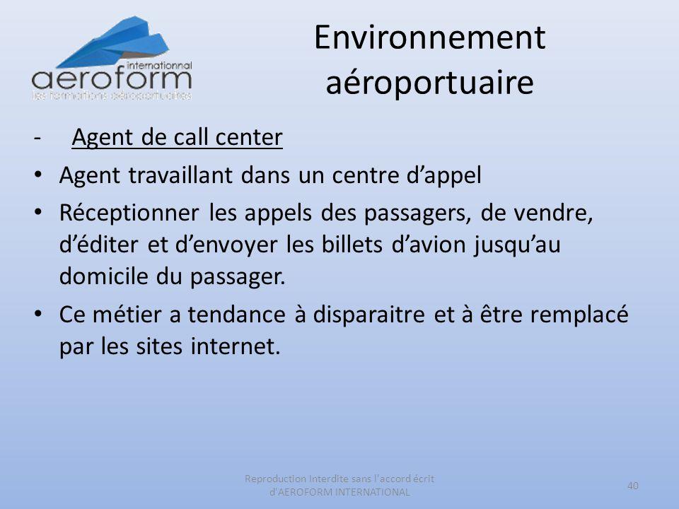 Environnement aéroportuaire -Agent de call center Agent travaillant dans un centre dappel Réceptionner les appels des passagers, de vendre, déditer et