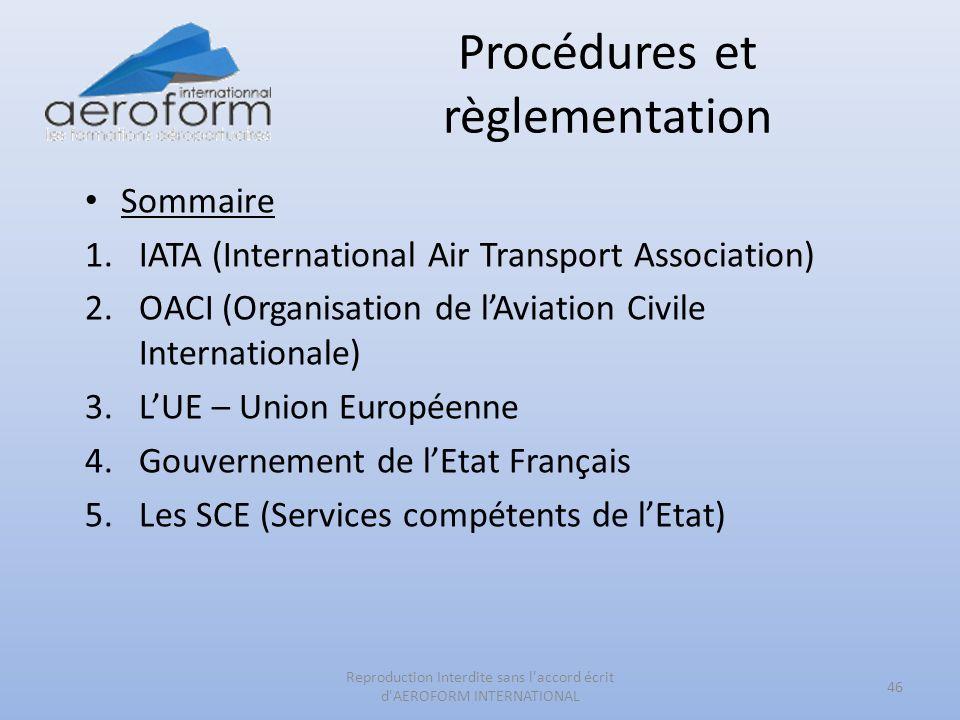 Procédures et règlementation 46 Reproduction Interdite sans l'accord écrit d'AEROFORM INTERNATIONAL Sommaire 1.IATA (International Air Transport Assoc