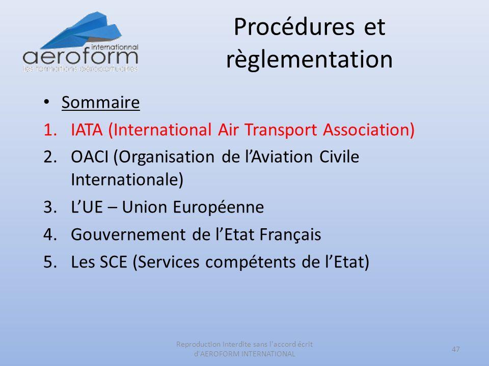 Procédures et règlementation 47 Reproduction Interdite sans l'accord écrit d'AEROFORM INTERNATIONAL Sommaire 1.IATA (International Air Transport Assoc