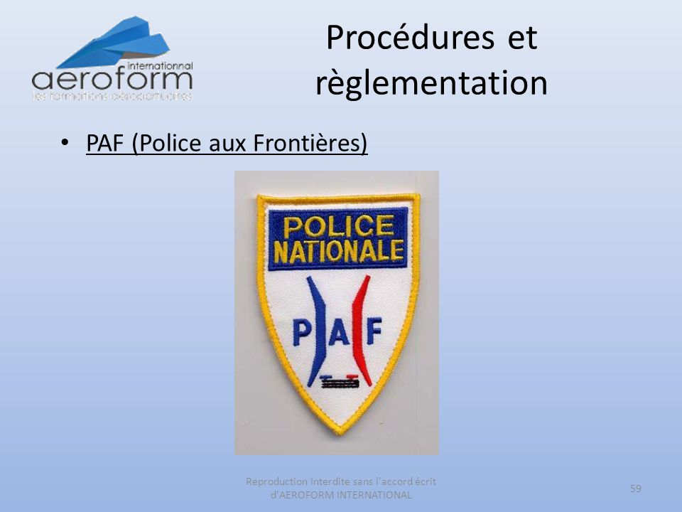 Procédures et règlementation 59 Reproduction Interdite sans l'accord écrit d'AEROFORM INTERNATIONAL PAF (Police aux Frontières)
