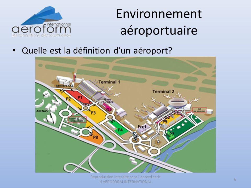 Environnement aéroportuaire Quelle est la définition dun aéroport? 6 Reproduction Interdite sans l'accord écrit d'AEROFORM INTERNATIONAL