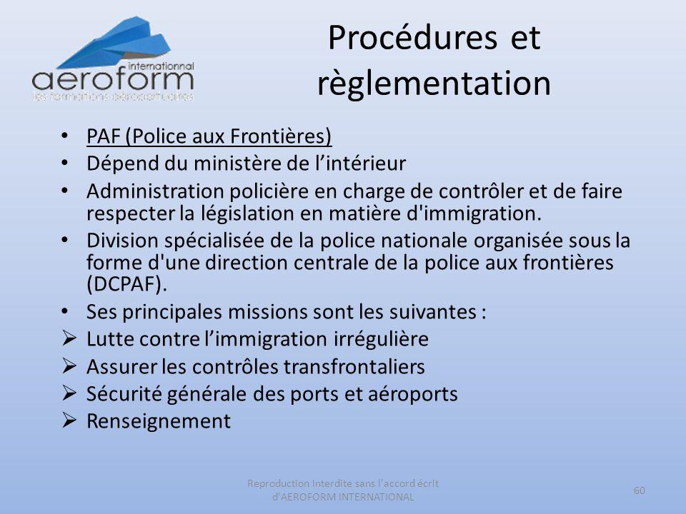 Procédures et règlementation 60 Reproduction Interdite sans l'accord écrit d'AEROFORM INTERNATIONAL PAF (Police aux Frontières) Dépend du ministère de