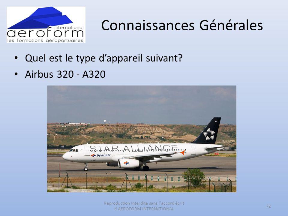 Connaissances Générales Quel est le type dappareil suivant? Airbus 320 - A320 72 Reproduction Interdite sans l'accord écrit d'AEROFORM INTERNATIONAL