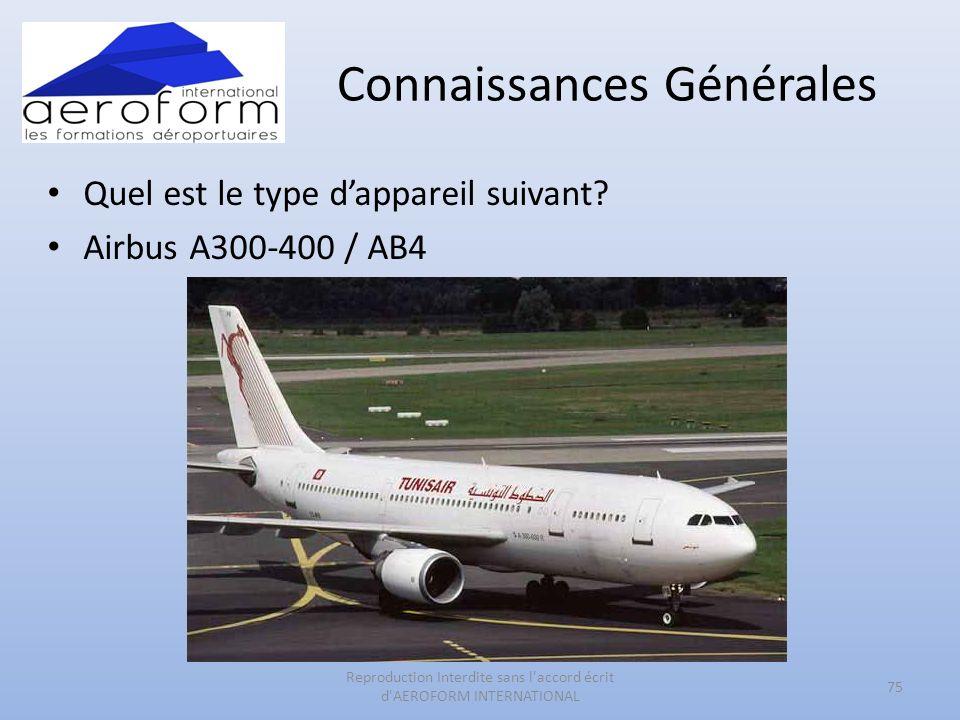Connaissances Générales Quel est le type dappareil suivant? Airbus A300-400 / AB4 75 Reproduction Interdite sans l'accord écrit d'AEROFORM INTERNATION
