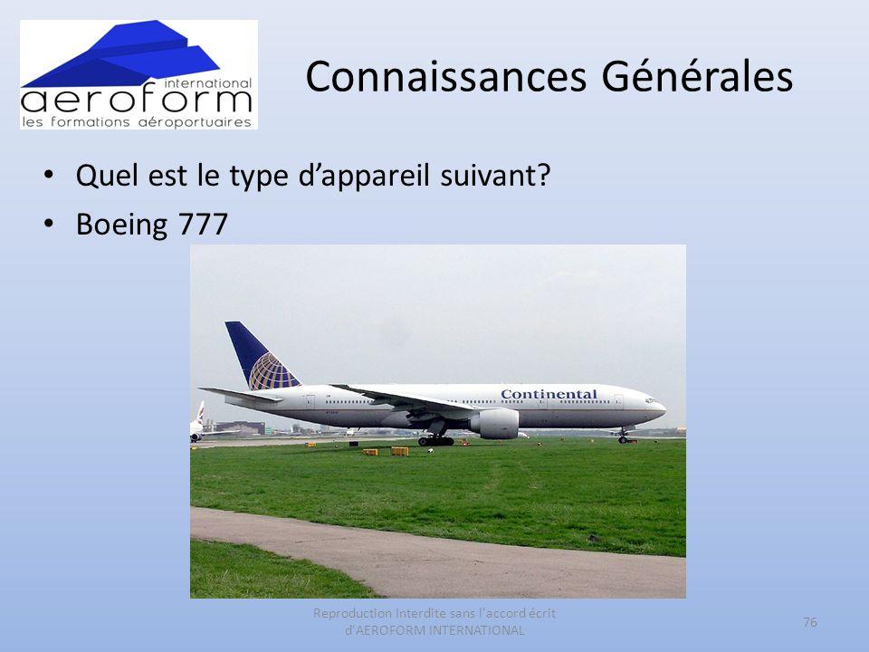Connaissances Générales Quel est le type dappareil suivant? Boeing 777 76 Reproduction Interdite sans l'accord écrit d'AEROFORM INTERNATIONAL