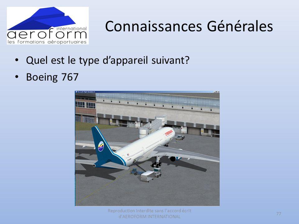 Connaissances Générales Quel est le type dappareil suivant? Boeing 767 77 Reproduction Interdite sans l'accord écrit d'AEROFORM INTERNATIONAL