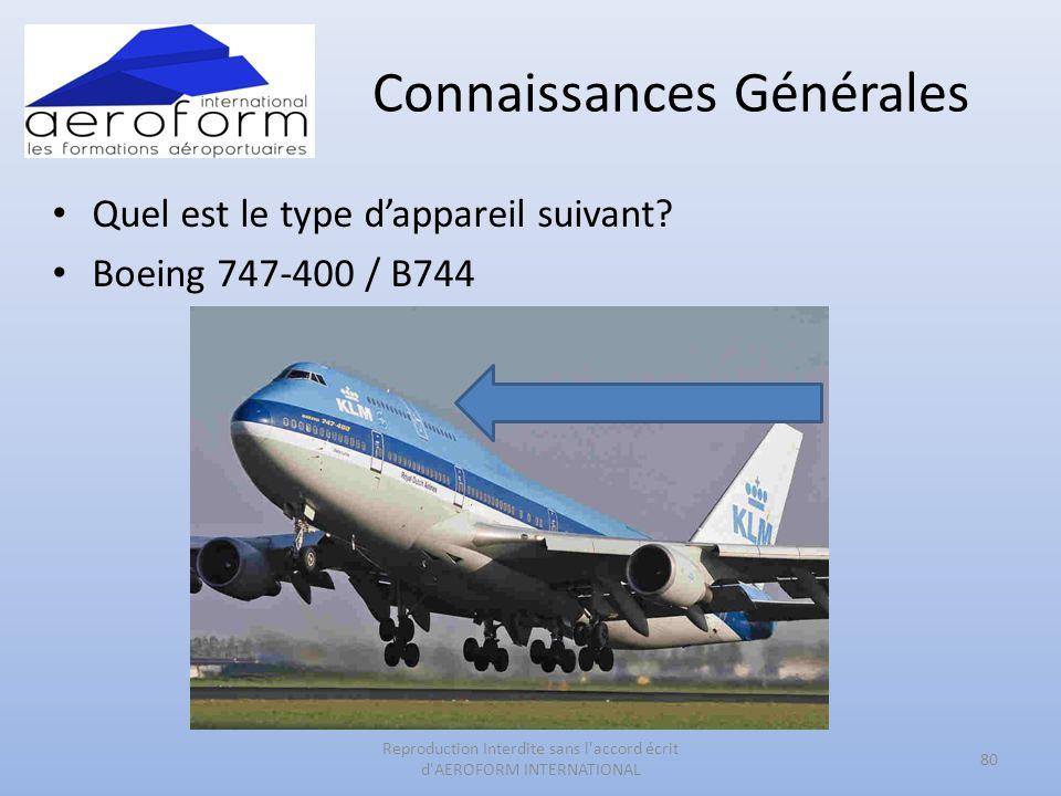 Connaissances Générales Quel est le type dappareil suivant? Boeing 747-400 / B744 80 Reproduction Interdite sans l'accord écrit d'AEROFORM INTERNATION