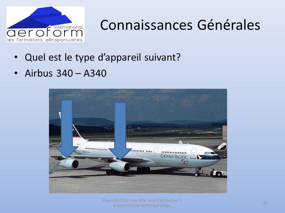 Connaissances Générales Quel est le type dappareil suivant? Airbus 340 – A340 81 Reproduction Interdite sans l'accord écrit d'AEROFORM INTERNATIONAL