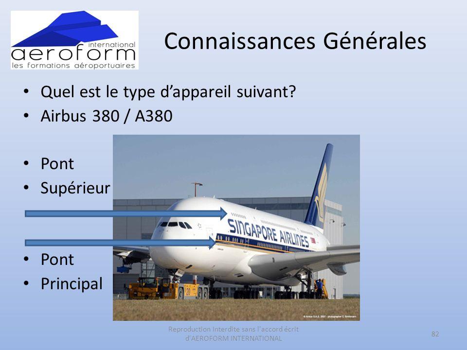 Connaissances Générales Quel est le type dappareil suivant? Airbus 380 / A380 Pont Supérieur Pont Principal 82 Reproduction Interdite sans l'accord éc