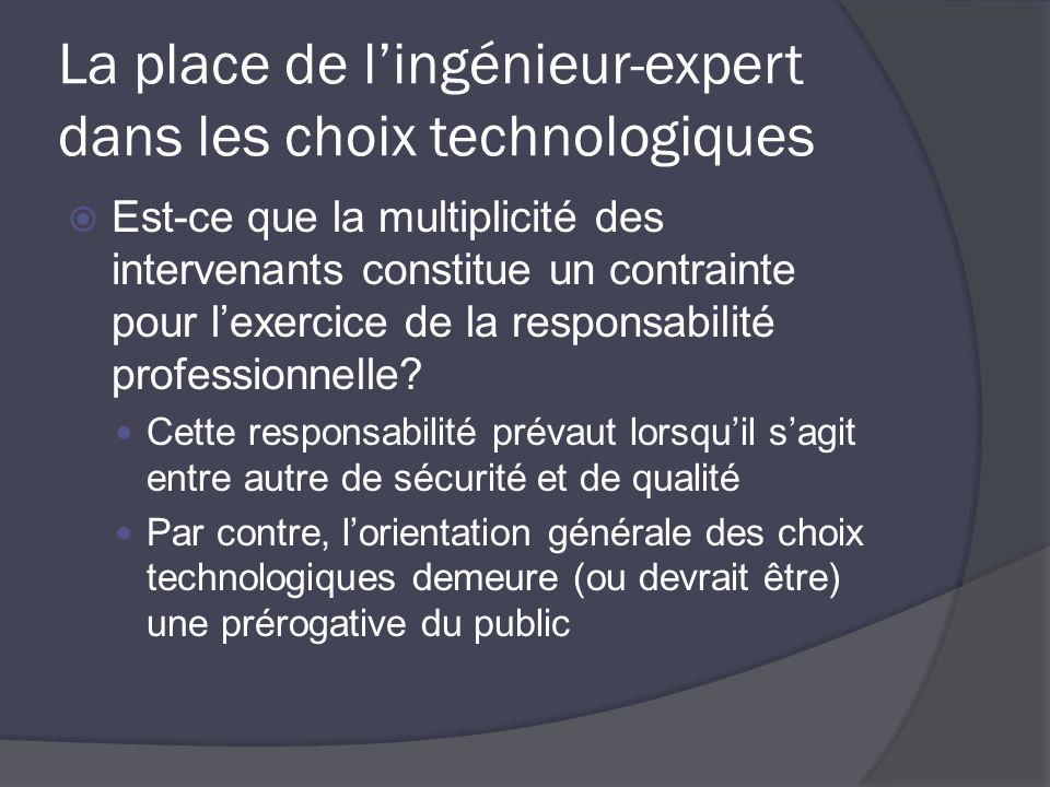 La place de lingénieur-expert dans les choix technologiques Est-ce que la multiplicité des intervenants constitue un contrainte pour lexercice de la responsabilité professionnelle.