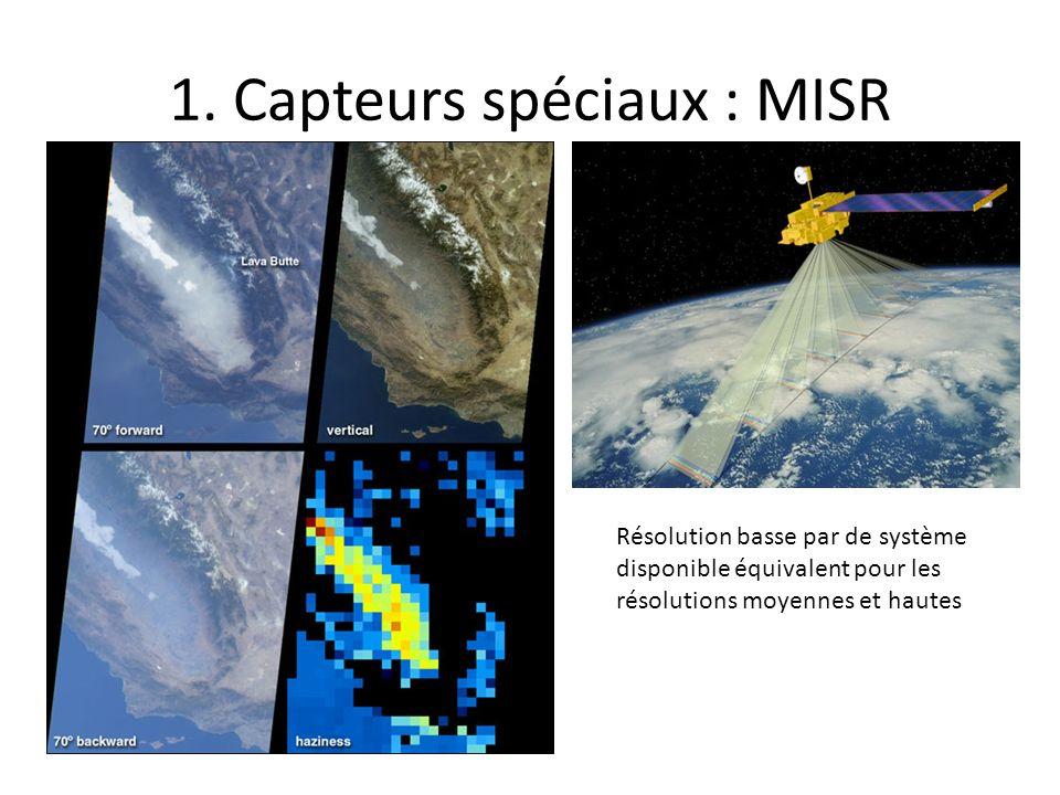 1. Capteurs spéciaux : MISR Résolution basse par de système disponible équivalent pour les résolutions moyennes et hautes