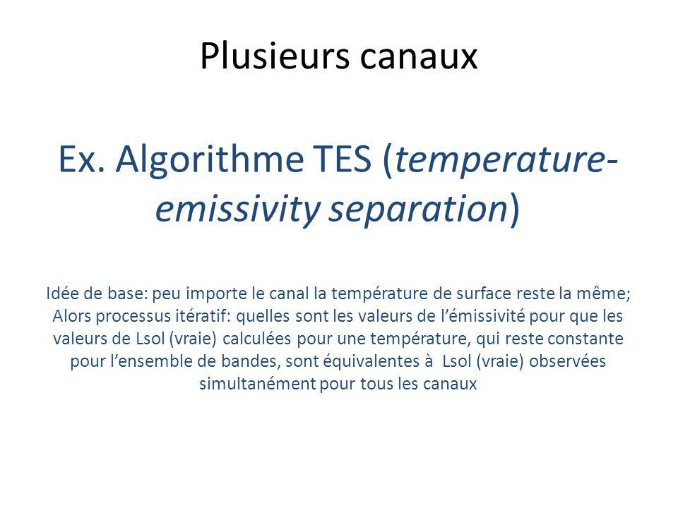 Plusieurs canaux Ex. Algorithme TES (temperature- emissivity separation) Idée de base: peu importe le canal la température de surface reste la même; A