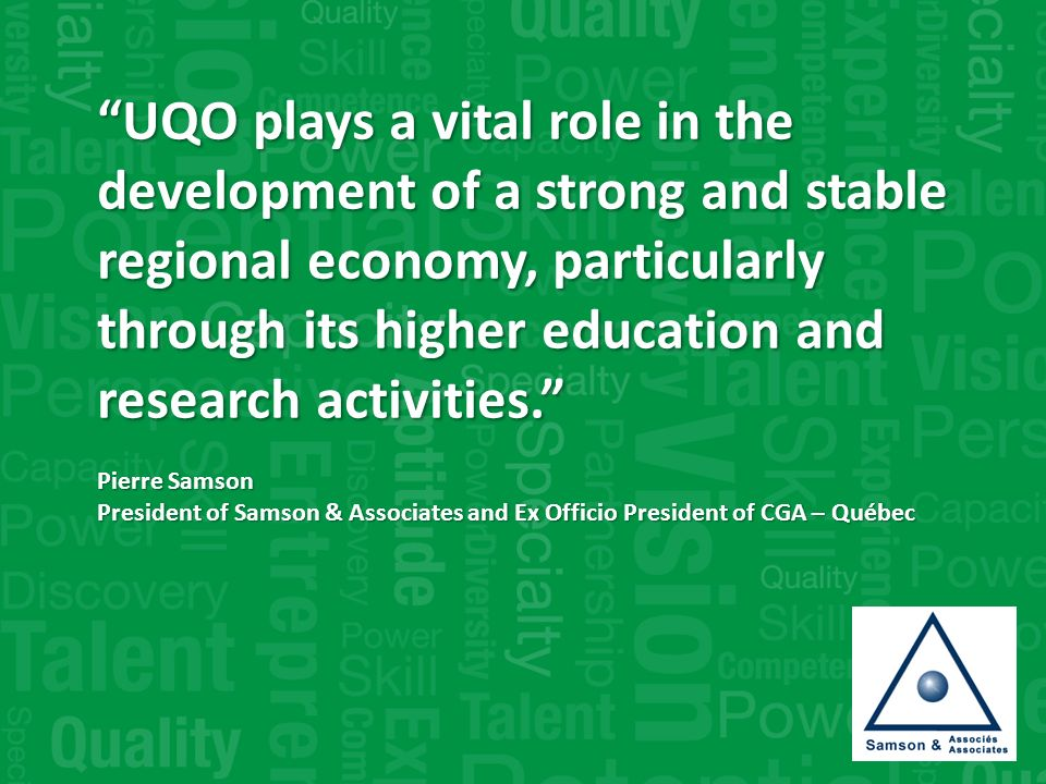 UQO plays a vital role in the development of a strong and stable regional economy, particularly through its higher education and research activities.
