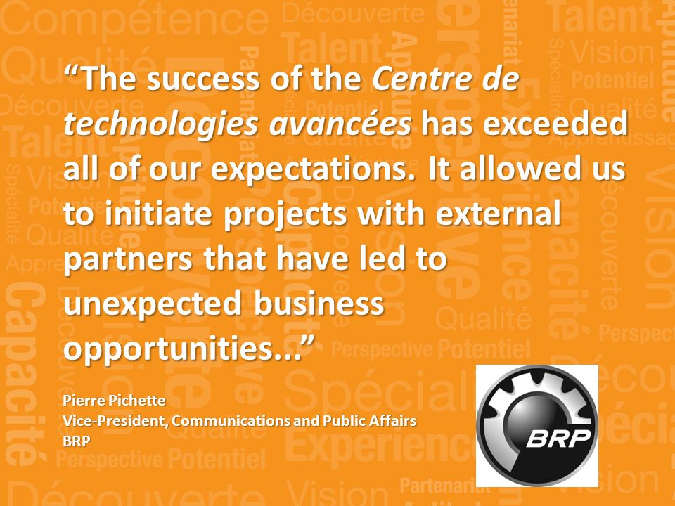 The success of the Centre de technologies avancées has exceeded all of our expectations.