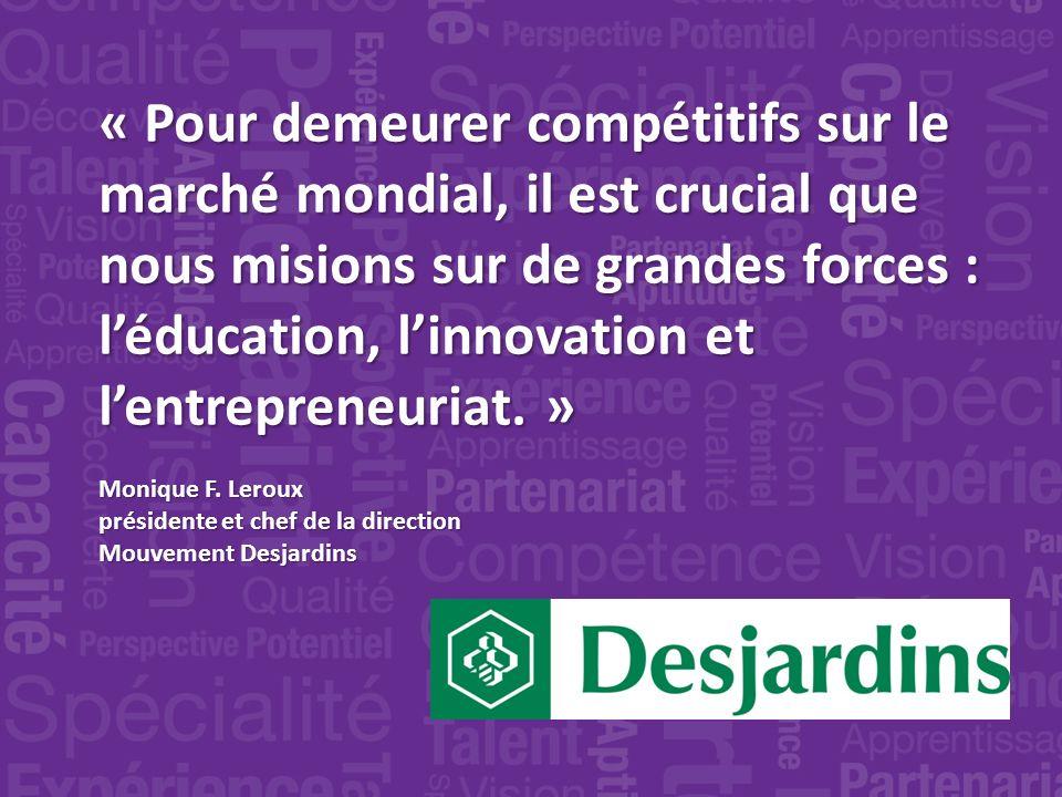 « Pour demeurer compétitifs sur le marché mondial, il est crucial que nous misions sur de grandes forces : léducation, linnovation et lentrepreneuriat.