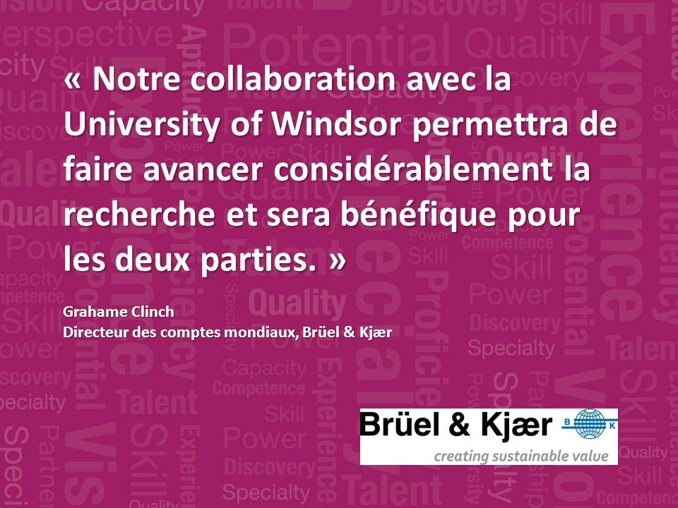 « Notre collaboration avec la University of Windsor permettra de faire avancer considérablement la recherche et sera bénéfique pour les deux parties.