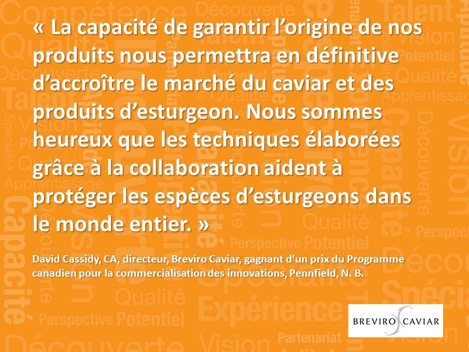 « La capacité de garantir lorigine de nos produits nous permettra en définitive daccroître le marché du caviar et des produits desturgeon.