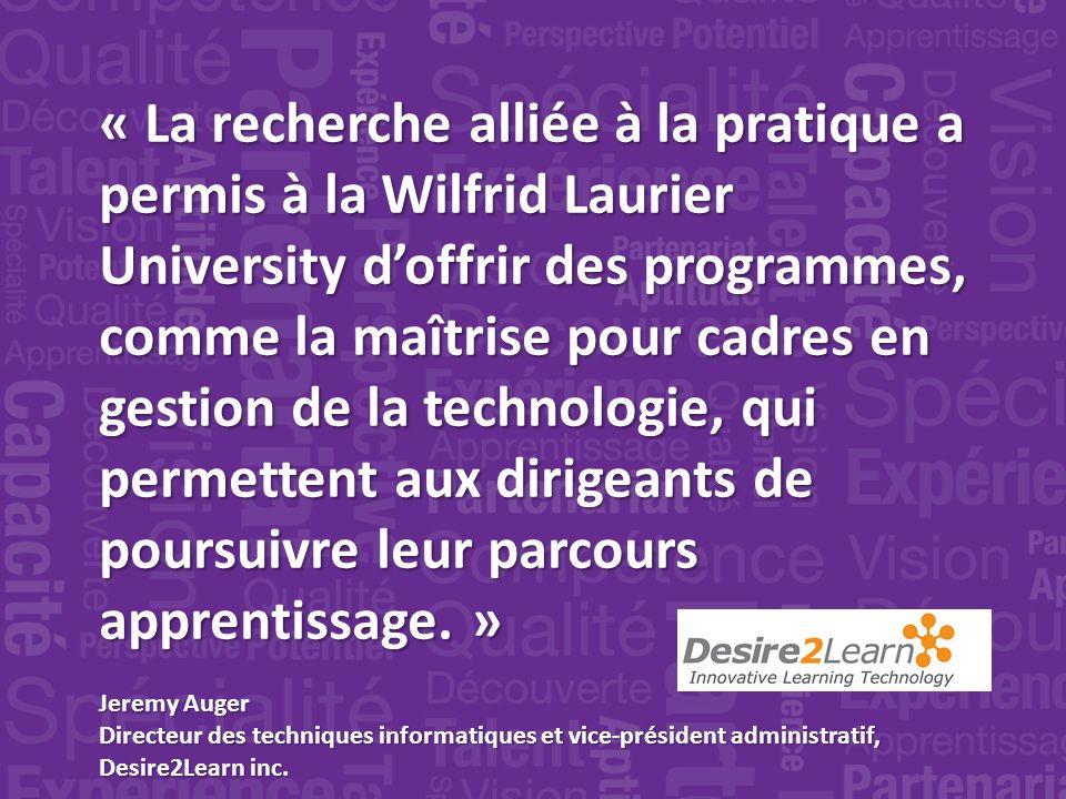 « La recherche alliée à la pratique a permis à la Wilfrid Laurier University doffrir des programmes, comme la maîtrise pour cadres en gestion de la technologie, qui permettent aux dirigeants de poursuivre leur parcours apprentissage.