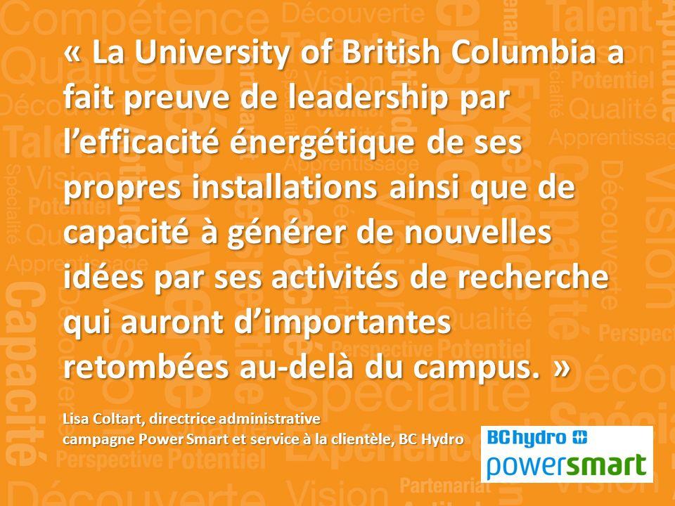 « La University of British Columbia a fait preuve de leadership par lefficacité énergétique de ses propres installations ainsi que de capacité à générer de nouvelles idées par ses activités de recherche qui auront dimportantes retombées au-delà du campus.