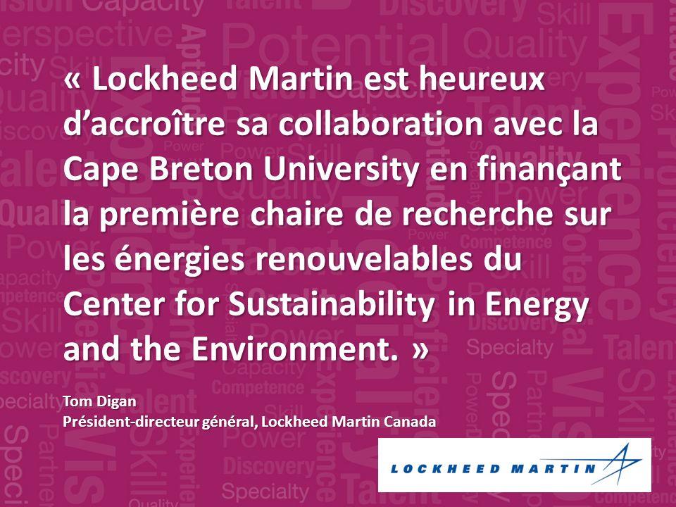« Lockheed Martin est heureux daccroître sa collaboration avec la Cape Breton University en finançant la première chaire de recherche sur les énergies renouvelables du Center for Sustainability in Energy and the Environment.