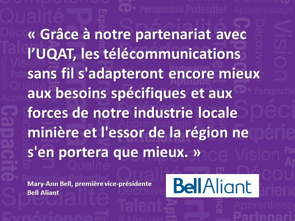« Grâce à notre partenariat avec lUQAT, les télécommunications sans fil s adapteront encore mieux aux besoins spécifiques et aux forces de notre industrie locale minière et l essor de la région ne s en portera que mieux.