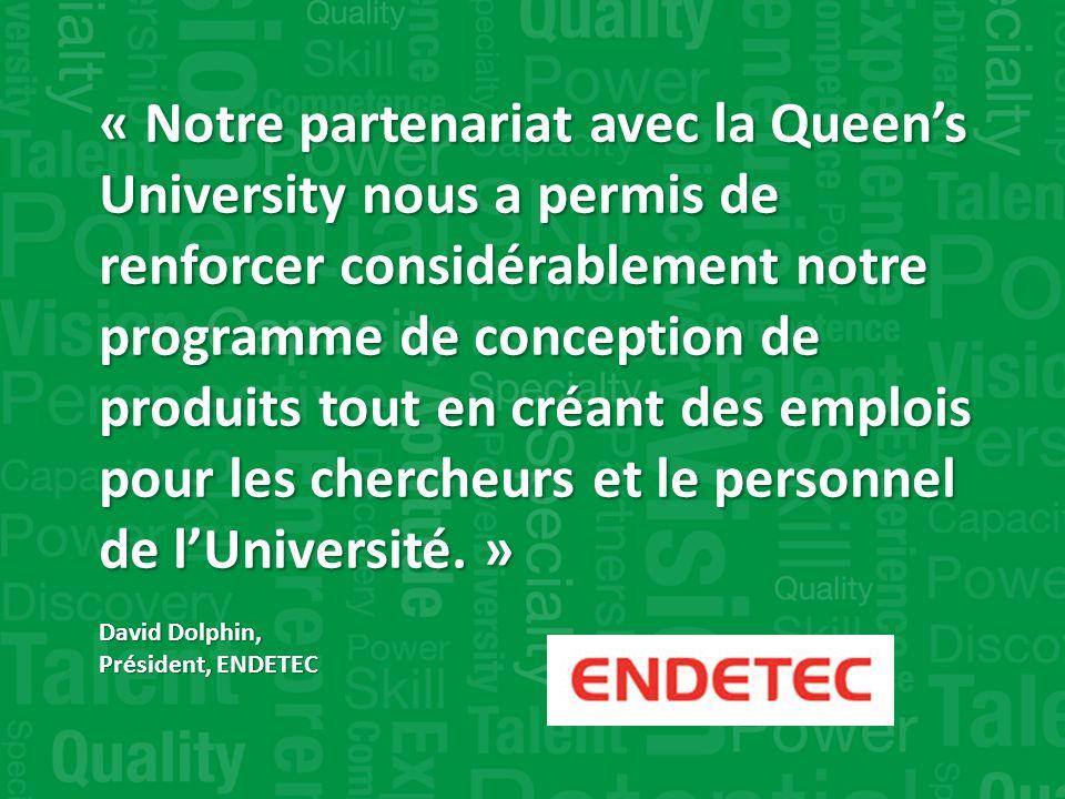 « Notre partenariat avec la Queens University nous a permis de renforcer considérablement notre programme de conception de produits tout en créant des emplois pour les chercheurs et le personnel de lUniversité.