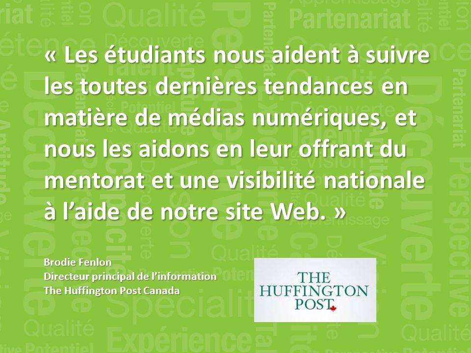 « Les étudiants nous aident à suivre les toutes dernières tendances en matière de médias numériques, et nous les aidons en leur offrant du mentorat et une visibilité nationale à laide de notre site Web.