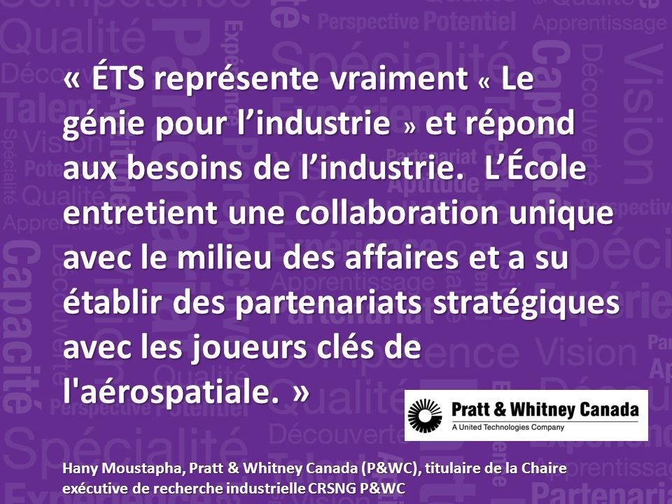 « ÉTS représente vraiment « Le génie pour lindustrie » et répond aux besoins de lindustrie.