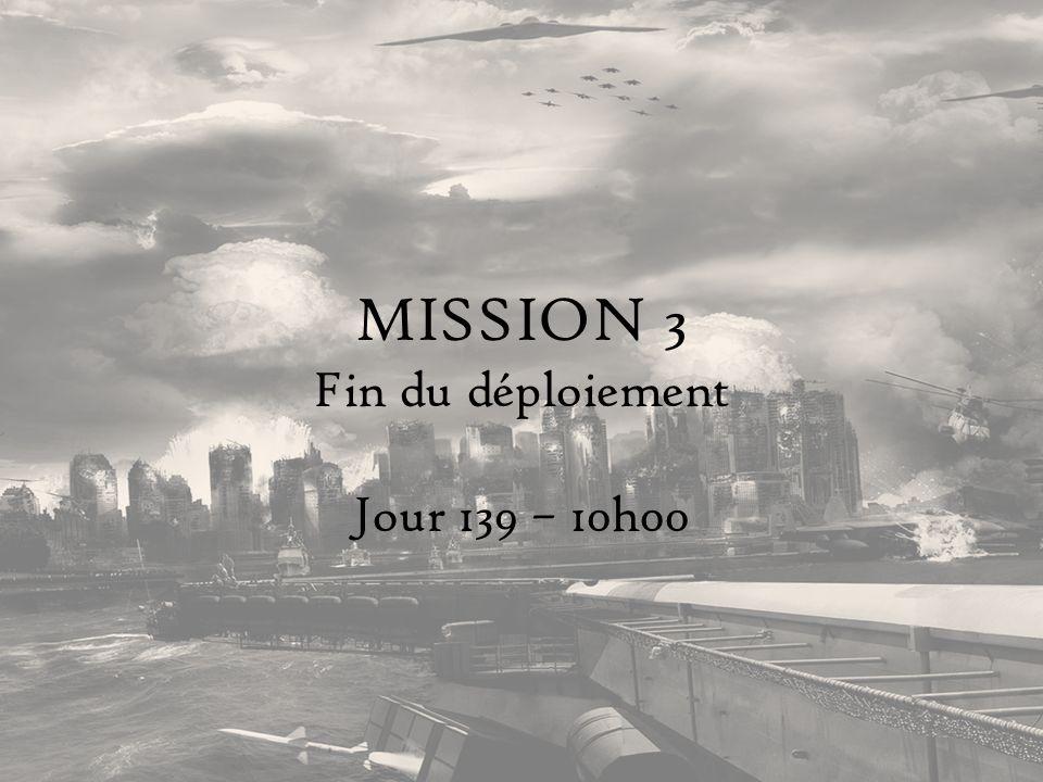 MISSION 3 Fin du déploiement Jour 139 – 10h00