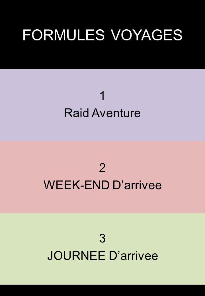 FORMULES VOYAGES 1 Raid Aventure 3 JOURNEE Darrivee 2 WEEK-END Darrivee