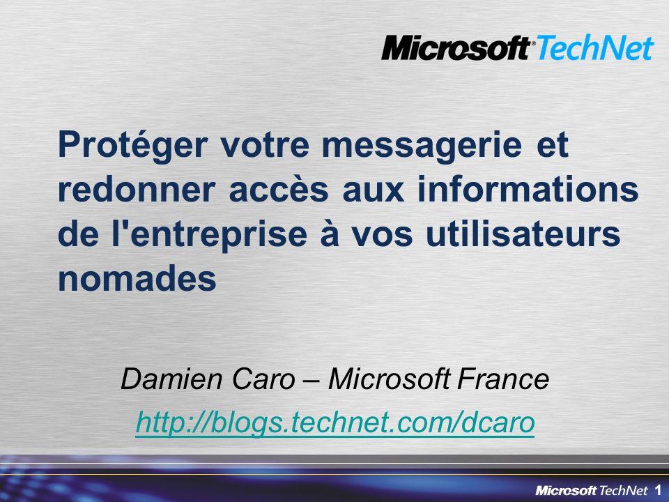 1 Protéger votre messagerie et redonner accès aux informations de l entreprise à vos utilisateurs nomades Damien Caro – Microsoft France http://blogs.technet.com/dcaro