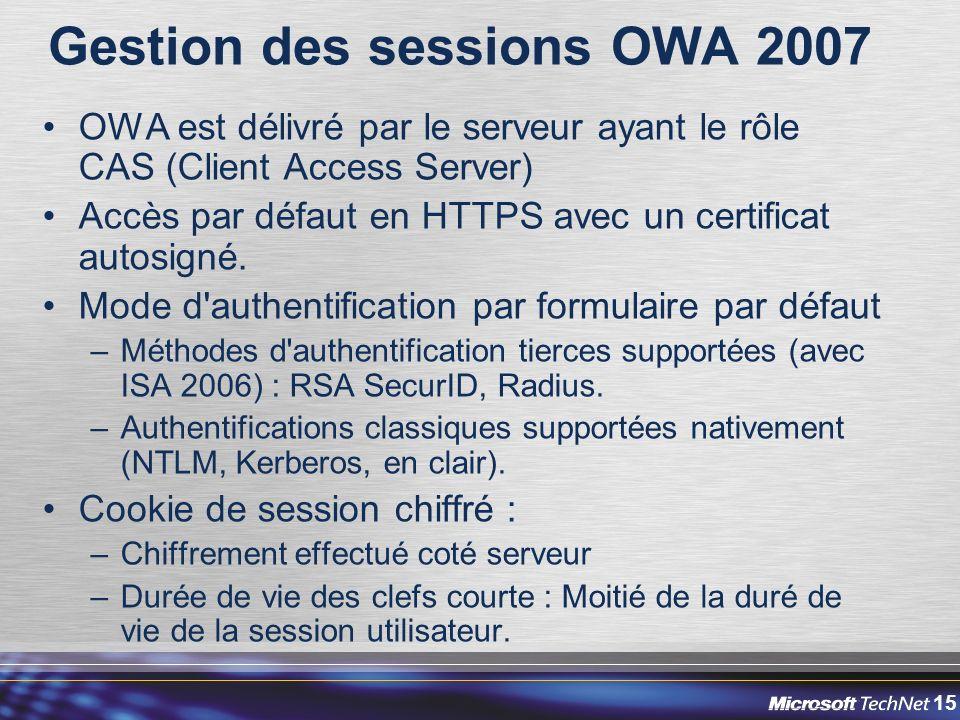 15 Gestion des sessions OWA 2007 OWA est délivré par le serveur ayant le rôle CAS (Client Access Server) Accès par défaut en HTTPS avec un certificat autosigné.