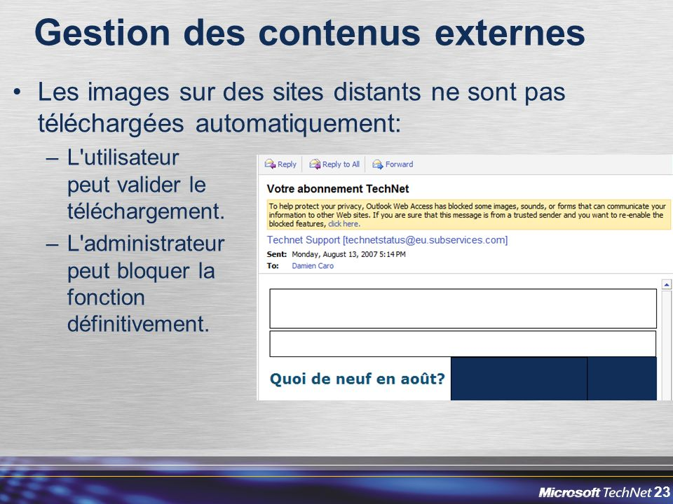 23 Gestion des contenus externes Les images sur des sites distants ne sont pas téléchargées automatiquement: –L utilisateur peut valider le téléchargement.