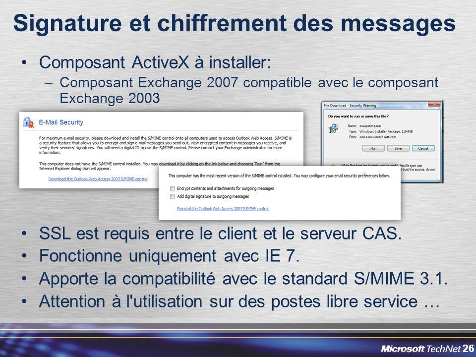 26 Signature et chiffrement des messages Composant ActiveX à installer: –Composant Exchange 2007 compatible avec le composant Exchange 2003 SSL est requis entre le client et le serveur CAS.