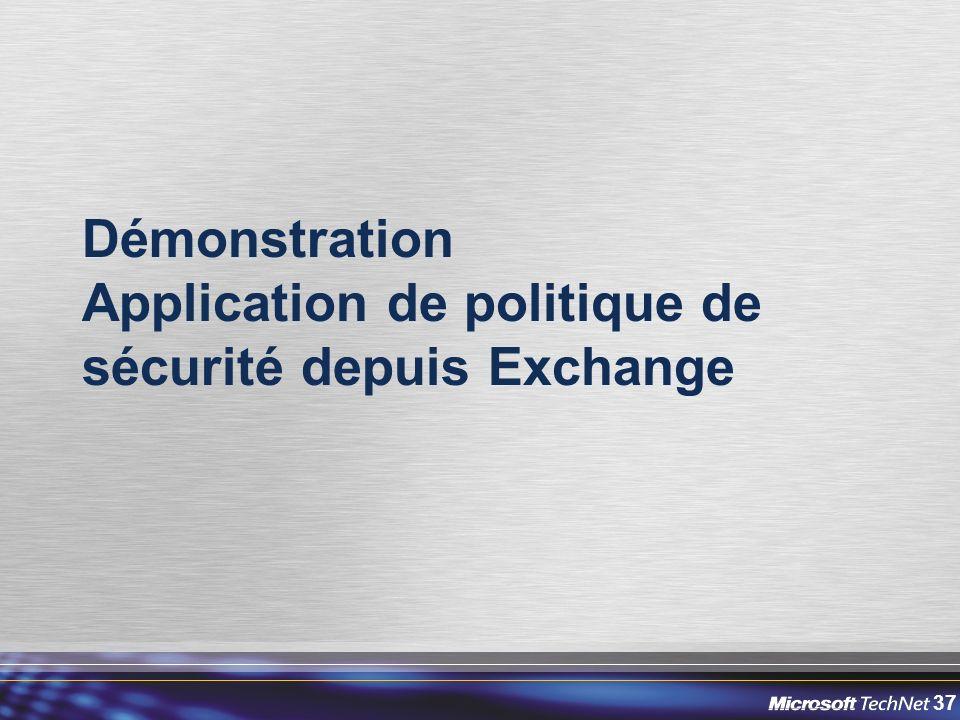 37 Démonstration Application de politique de sécurité depuis Exchange