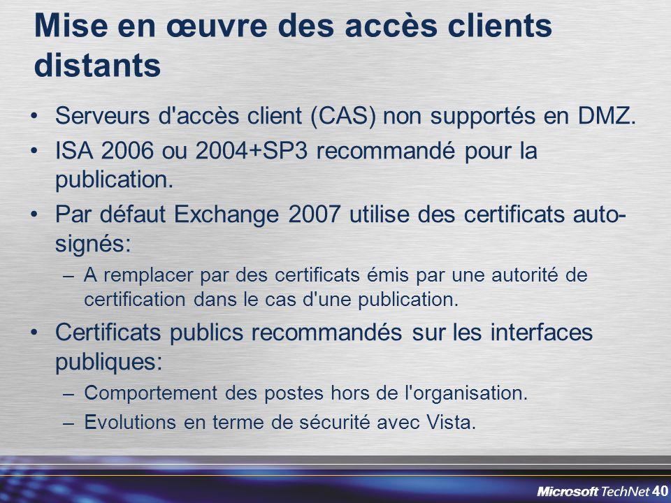40 Mise en œuvre des accès clients distants Serveurs d accès client (CAS) non supportés en DMZ.
