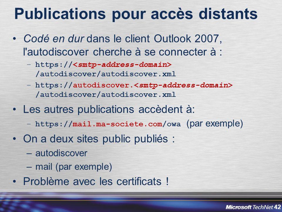 42 Publications pour accès distants Codé en dur dans le client Outlook 2007, l autodiscover cherche à se connecter à : –https:// /autodiscover/autodiscover.xml –https://autodiscover.