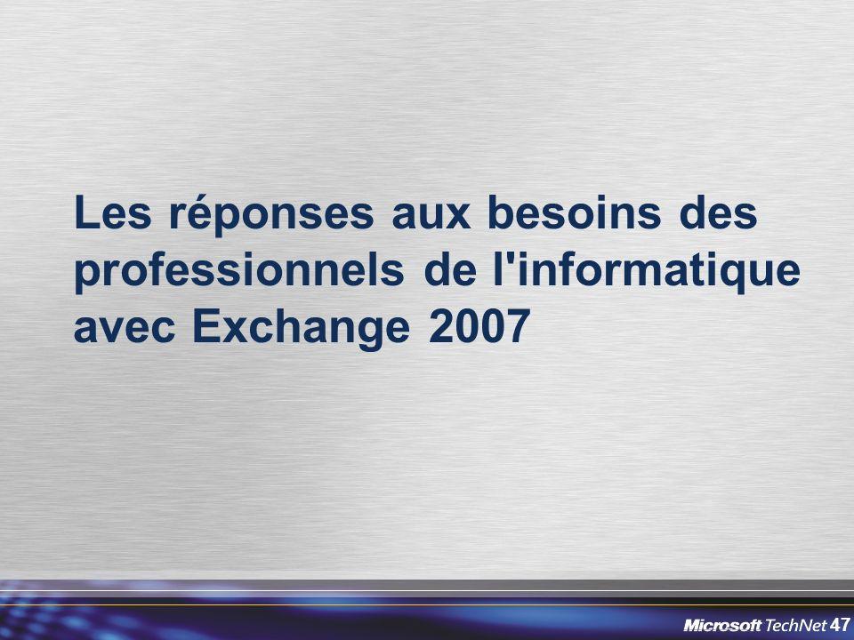 47 Les réponses aux besoins des professionnels de l informatique avec Exchange 2007