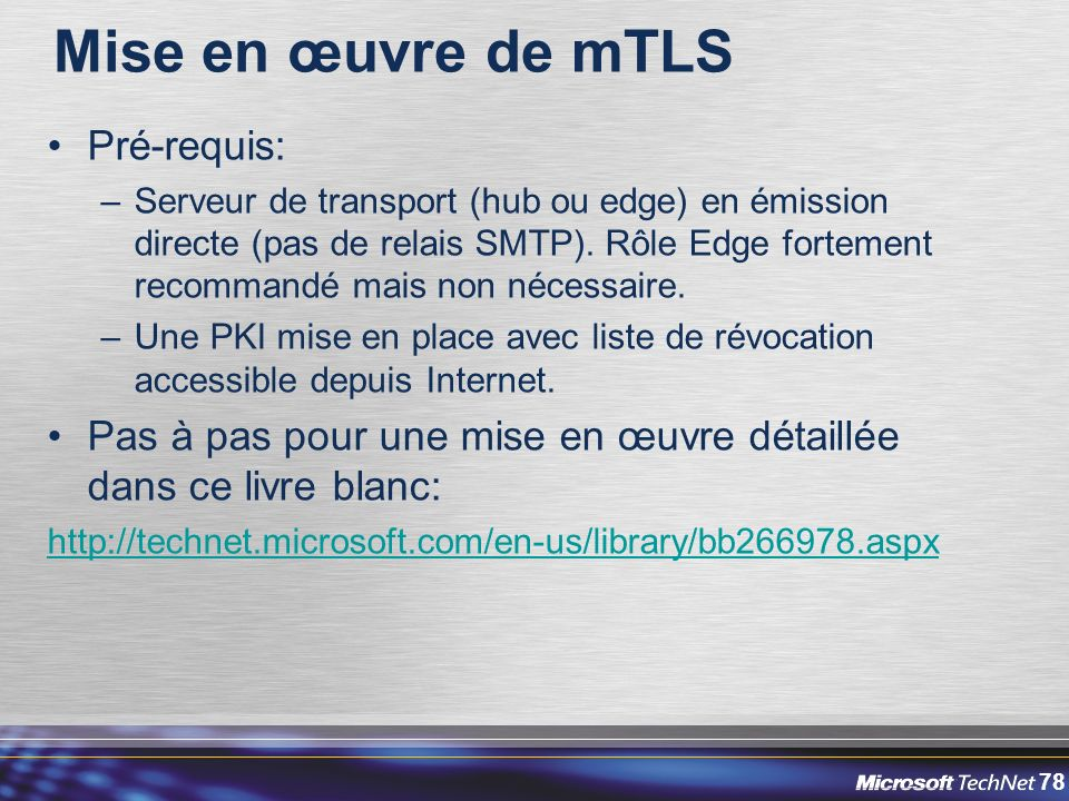 78 Mise en œuvre de mTLS Pré-requis: –Serveur de transport (hub ou edge) en émission directe (pas de relais SMTP).